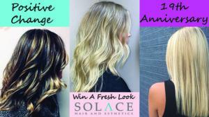 Positive Change - Win A Fresh Look @ Solace Hair & Esthetics Salon